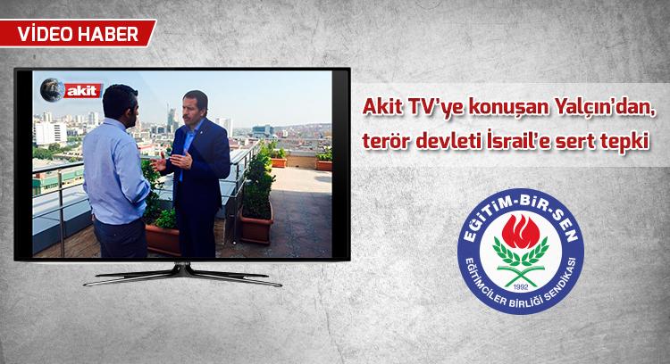 Akit TV'ye konuşan Yalçın'dan, terör devleti İsrail'e sert tepki
