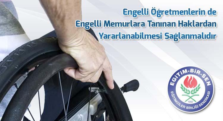 Engelli Öğretmenlerin de Engelli Memurlara Tanınan Haklardan Yararlanabilmesi Sağlanmalıdır