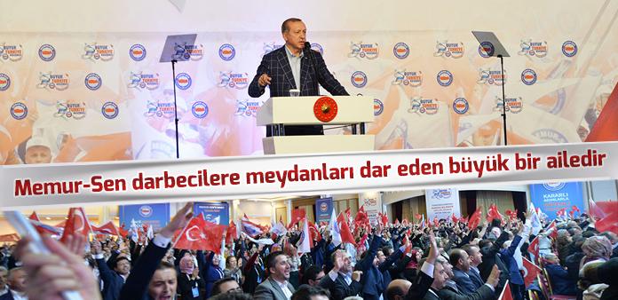 Cumhurbaşkanı Erdoğan: Memur-Sen darbecilere meydanları dar eden büyük bir ailedir