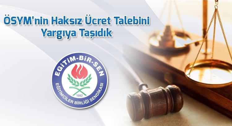 ÖSYM'nin Haksız Ücret Talebini Yargıya Taşıdık